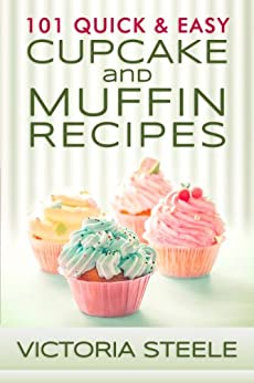 101 Quick & Easy Cupcake and Muffin Recipes (English Edition) par [Steele, Victoria]