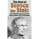 The Best of Seneca the Stoic: Life Changing Lessons from the Famous Roman Stoic Philosopher (Seneca the younger, Letters From a Stoic, Stoicism, Seneca ... Literature, Greek Book 1) (English Edition)