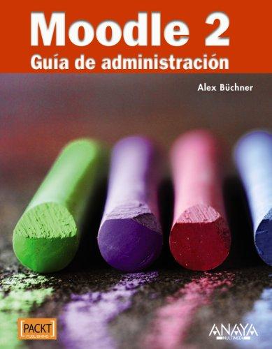 Moodle 2. Guía de administración (Títulos Especiales) por Alex Büchner