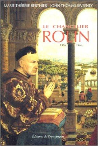 Le Chancelier Rolin, 1376-1462 : Ambition, pouvoir et fortune en Bourgogne de Marie-Thrse Berthier,John-Thomas Sweeney ( 1998 )