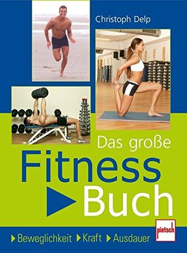 Das große Fitnessbuch: Beweglichkeit . Kraft . Ausdauer -