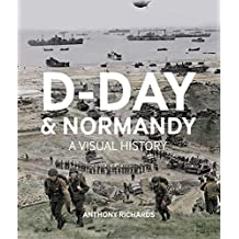 D-Day and Normandy: A Visual History