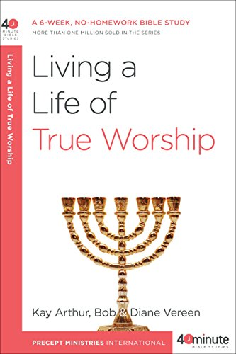 Living a Life of True Worship: A 6-Week, No-Homework Bible Study (40-Minute Bible Studies) (English Edition)