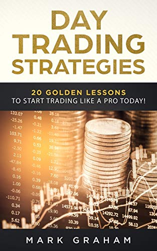 Day Trading Strategies: 20 Golden Lessons to Start Trading Like a PRO Today!