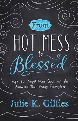 from-hot-mess-to-blessed-hope-to-propel-your-soul-and-the-promises-that-change-everything-english-ed