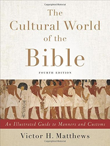 The Cultural World of the Bible: An Illustrated Guide to Manners and Customs by Victor H Matthews (2015-08-01)