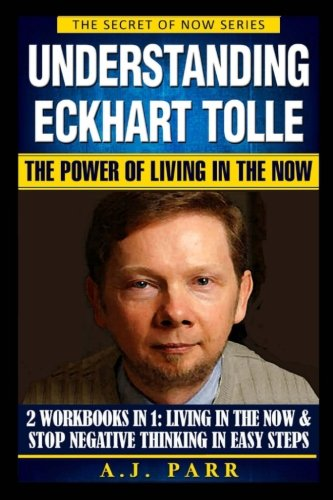 Understanding Eckhart Tolle: The Power of Living in the Now: Volume 7 (The Secret of Now)