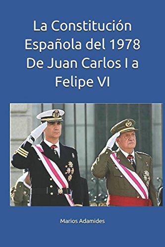 La Constitución Española del 1978 De Juan Carlos I a Felipe VI por Marios Adamides