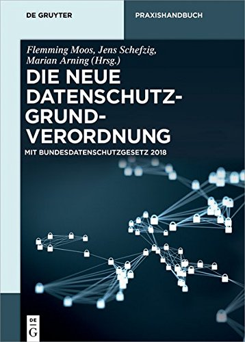 Die neue Datenschutz-Grundverordnung: Mit Bundesdatenschutzgesetz 2018 (De Gruyter Praxishandbuch)