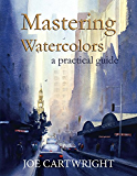 Mastering Watercolors: A practical guide (English Edition)