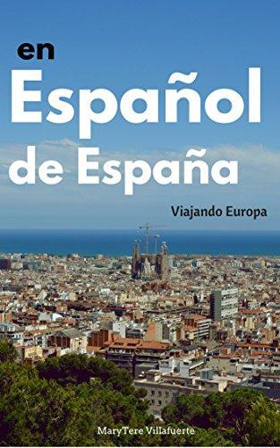 En Español de España: Viajando Europa por Mary Tere Villafuerte