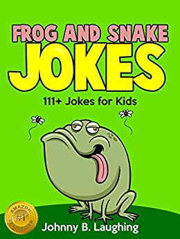 Frog and Snake Jokes for Kids (Funny Jokes for Kids): Funny Frog & Snake Jokes for Kids (English Edition) von [Laughing, Johnny B.]