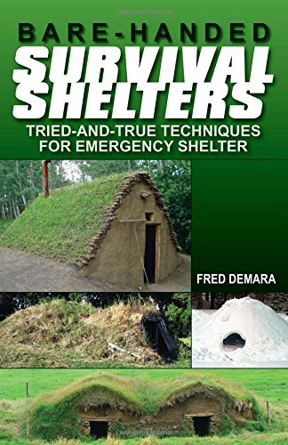 Preisvergleich Produktbild Bare-Handed Survival Shelters: Tried-and-True Techniques for Emergency Shelter