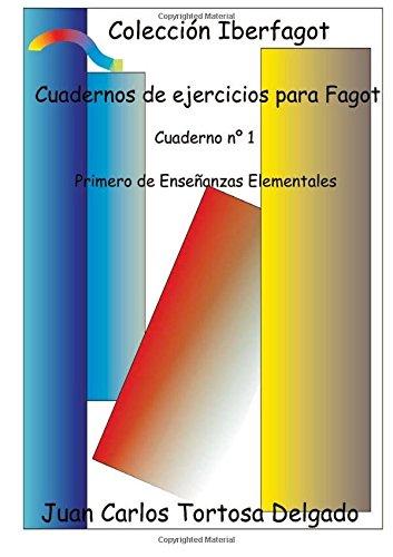 Cuadernos de ejercicios para Fagot: Cuaderno nº 1 Primero de Enseñanzas Elementales (Colección Iberfagot) por Juan Carlos Tortosa Delgado