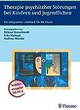 Therapie psychischer Störungen bei Kindern und Jugendlichen: Ein integratives Lehrbuch für die Praxis