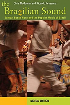 The Brazilian Sound: Samba, Bossa Nova and the Popular Music of Brazil (English Edition) di [McGowan, Chris, Pessanha, Ricardo]