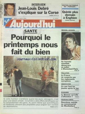 AUJOURD'HUI [No 16024] du 12/03/1996 - JEAN-LOUIS DEBRE S'EXPLIQUE SUR LA CORSE - POURQUOI LE PRINTEMPS NOUS FAIT DU BIEN - MICHAEL JACKSON - SA TOURNEE MONDIALE DEMARRERA A PARIS - POLLUTION - LA FRANCE NE RESPECTE PAS LES REGLEMENTS EUROPEENS - ORIENTATION - CE QUE FONT LES JEUNES APRES LE BAC - ECONOMIE - LA BOURSE VA-T-ELLE S'EFFONDRER - FRANCHE-COMTE - 2EME SUICIDE AU COMMISSARIAT DE MONTBELIARD