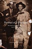 Portrait of a Phantom: The Story of Robert Johnson's Lost Photograph