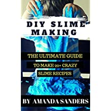 DIY Slime Making: The Ultimate Guide to Make 20+ Crazy Slime Recipes (English Edition)