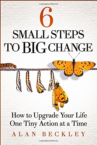 6-small-steps-to-big-change-how-to-upgrade-your-life-one-tiny-action-at-a-time