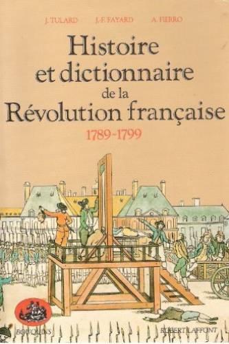 Histoire et dictionnaire de la Révolution française 1789-1799 (Bouquins) par Jean Tulard
