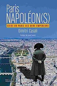 Paris Napoléon : Guide du Paris des deux empereurs par Dimitri Casali