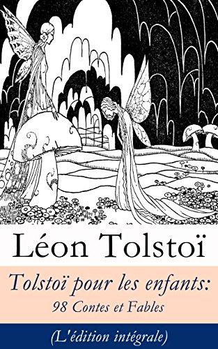 Tolstoï pour les enfants: 98 Contes et Fables (L'édition intégrale) par Léon Tolstoï