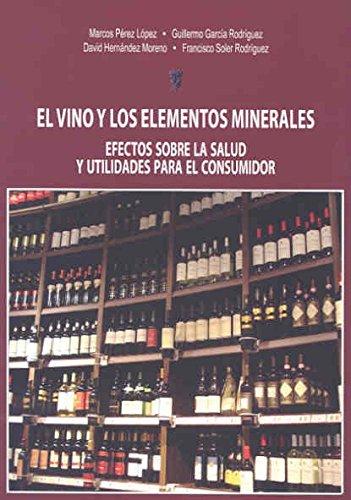 EL VINO Y LOS ELEMENTOS MINERALES: efectos sobre la salud y utilidades para el consumidor por Marcos (et al.) Pérez López