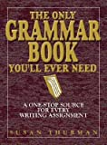 [( The Only Grammar Book You'll Ever Need: A One-Stop Source for Every Writing Assignment [ THE ONLY GRAMMAR BOOK YOU'LL EVER NEED: A ONE-STOP SOURCE FOR EVERY WRITING ASSIGNMENT ] By Thurman, Susan ( Author )May-01-2003 Paperback By Thurman, Susan ( Author ) Paperback May - 2003)] Paperback