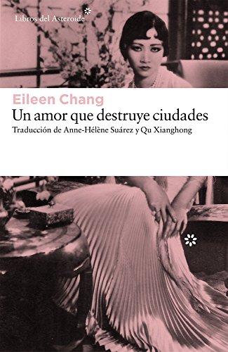 Un amor que destruye ciudades (Libros del Asteroide) por Eileen Chang