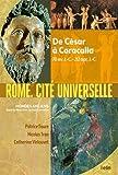 Rome, cité universelle - De César à Caracalla - 70 av J.-C. - 212 apr. J.-C
