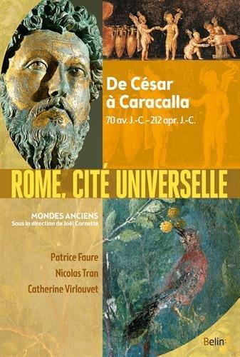 Rome, cité universelle : De César à Caracalla, 70 av. J.-C.-212 apr. J.-C.