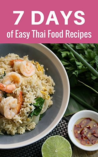 7 Days of Easy Thai Food Recipes: Quick and Easy Recipes, Food as Medicine, Thai Cookbook | for Teen and Adult (A Simple Recipes 1) (English Edition)