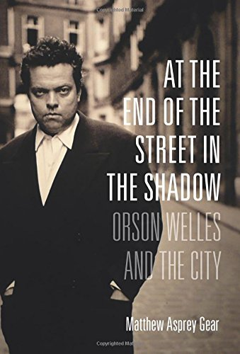 at-the-end-of-the-street-in-the-shadow-orson-welles-and-the-city-by-matthew-asprey-gear-2016-02-16