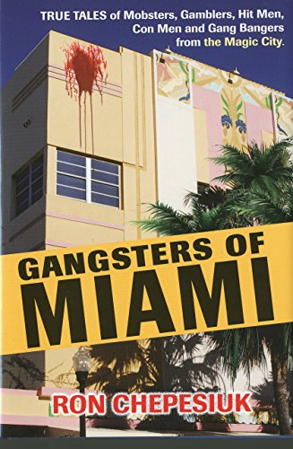 Gangsters of Miami: True Tales of Mobsters, Gamble...