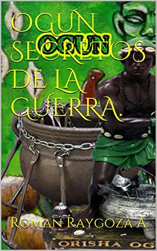 Ogun. Secretos de la guerra, de Roman Raygoza A.