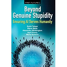 Beyond Genuine Stupidity: Ensuring AI Serves Humanity (Fast Future Book 1) (English Edition)