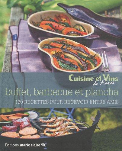 Buffets, barbecue & plancha : 120 recettes pour recevoir entre amis par Collectif