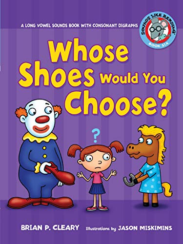 #6 Whose Shoes Would You Choose?: A Long Vowel Sounds Book with Consonant Digraphs (Sounds Like Reading)