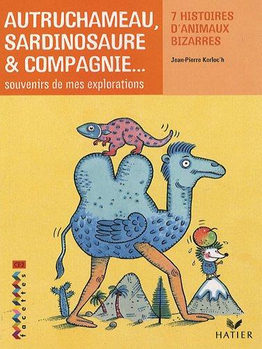 Autruchameau, sardinosaure & compagnie. : Souvenirs de mes explorations