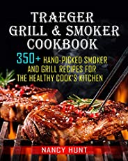 Traeger Grill & Smoker Cookbook: 350+ Hand-Picked Smoker And Grill Recipes For The Healthy Cook's Kitchen