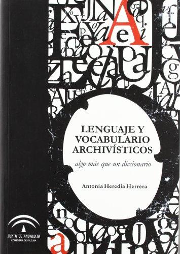 Lenguaje y vocabulario archivisticos - algo mas que un diccionario por Antonia Heredia Herrera