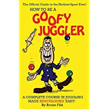 How to Be A Goofy Juggler: A Complete Course in Juggling Made Ridiculously Easy! (English Edition)