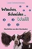 Waschen, Schneiden ... Wuff!: Geschichten aus dem Hundesalon