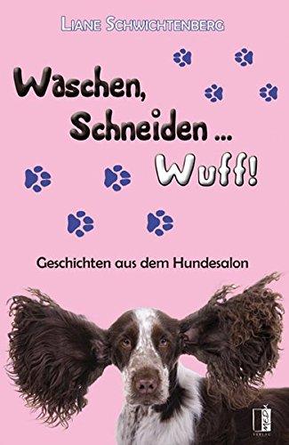 Waschen, Schneiden ... Wuff!: Geschichten aus dem Hundesalon (Hundesalon)