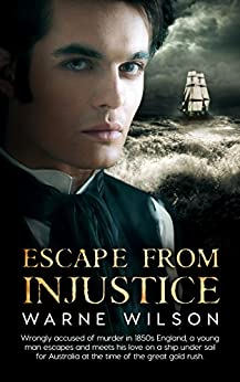 Escape From Injustice: Wrongly accused of murder in 1850s England, a young man escapes and meets his love on a ship under sail for Australia at the time of the great gold rush. (English Edition) di [Wilson, Warne]