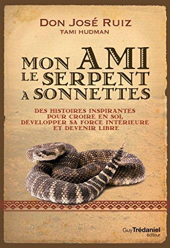 Mon ami le serpent à sonnettes : Une suite au Cinquième Accord toltèque