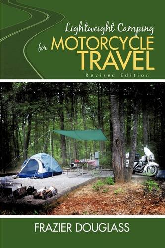 Lightweight Camping for Motorcycle Travel: Revised Edition por Frazier Douglass