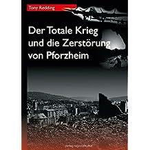 Der Totale Krieg und die Zerstörung von Pforzheim (Materialien zur Stadtgeschichte)