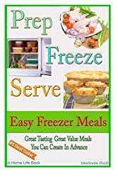 Prep Freeze Serve: Easy Freezer Meals: Great Tasting, Great Value Meals You Can Create in Advance (A Home Life Book) (Volume 4) by Melinda Rolf (2014-02-09)